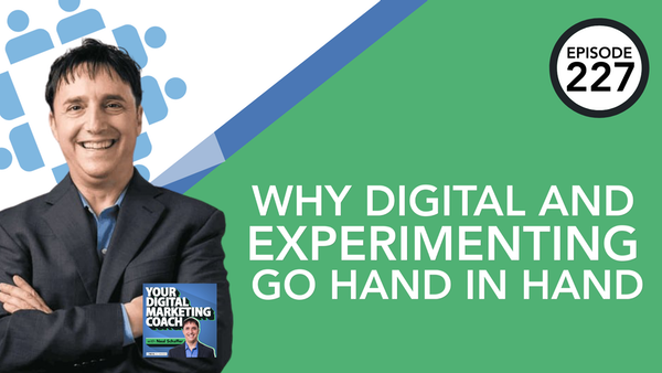 227: Why Digital and Experimenting Go Hand in Hand Image