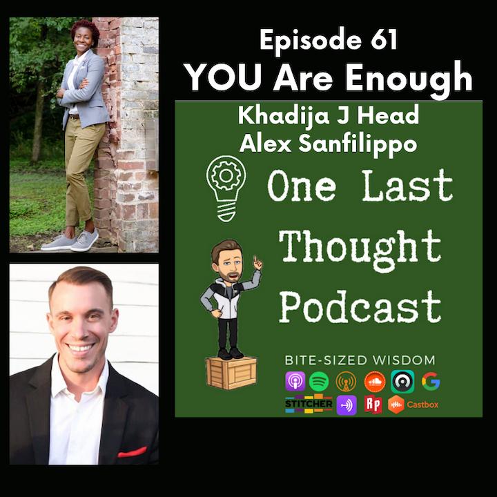 YOU Are Enough - Khadija J. Head, Alex Sanfilippo - Episode 61