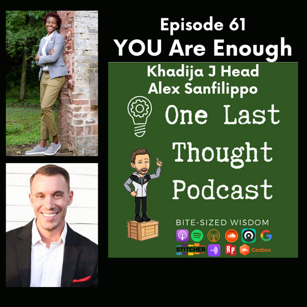 YOU Are Enough - Khadija J. Head, Alex Sanfilippo - Episode 61