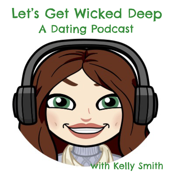 Let's Get Wicked Deep A Dating Podcast