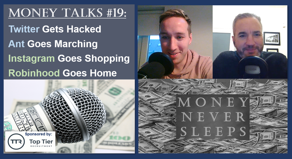 095: Money Talks #19: Twitter Hacked | Ant Goes Marching | Instagram Goes Shopping | Robinhood Goes Home