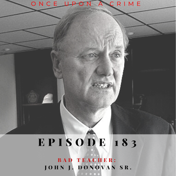 Episode 183: Bad Teacher: John J. Donovan, Sr.