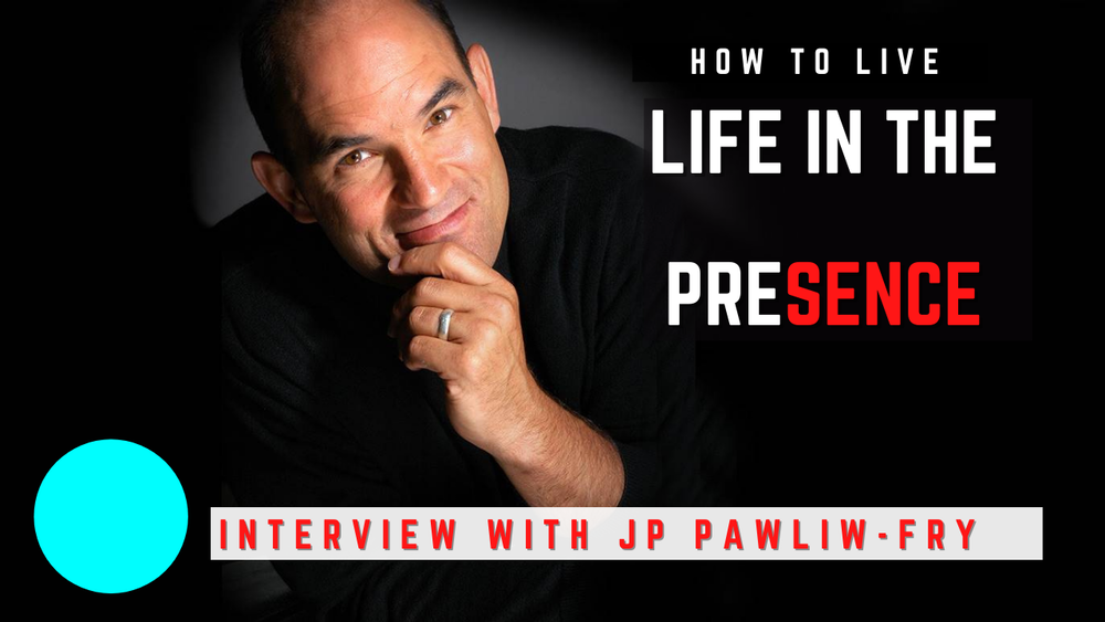 JP Pawliw-Fry talks How to Live Life in Presence