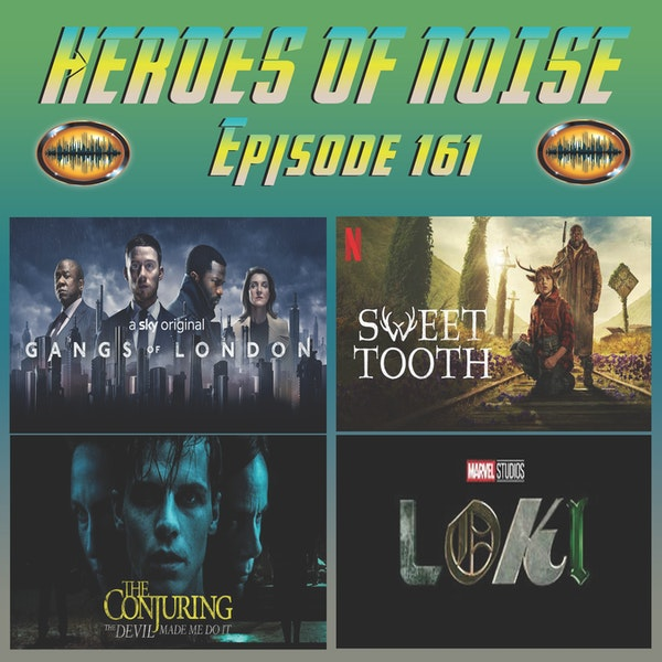 Episode 161 - Gangs of London, Sweet Tooth, The Conjuring: The Devil Made Me Do It, and Loki S1E01 Image