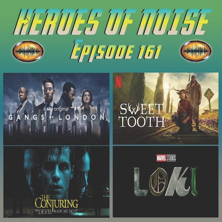Episode 161 - Gangs of London, Sweet Tooth, The Conjuring: The Devil Made Me Do It, and Loki S1E01