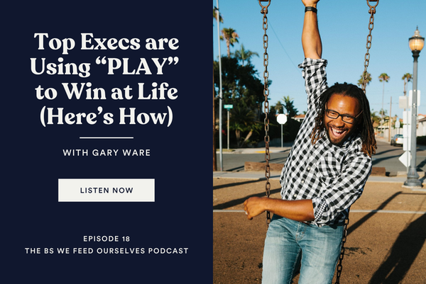 """18. Top Execs are Using """"PLAY"""" to Win at Life (Here's How)"""