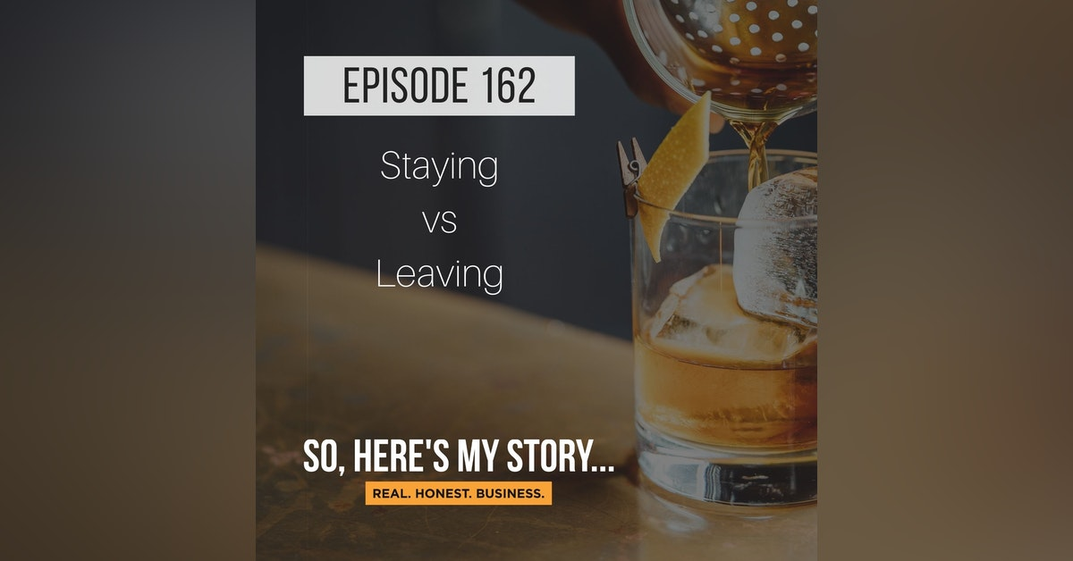 Ep162: Staying vs Not Leaving