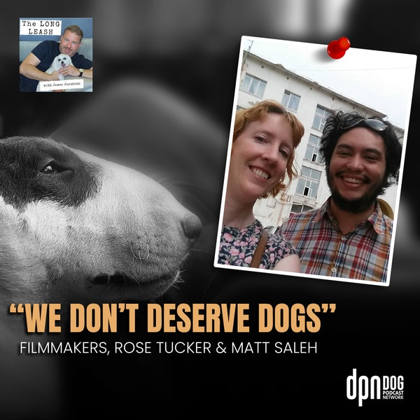 """""""We Don't Deserve Dogs"""" with Rose Tucker & Matthew Salleh 