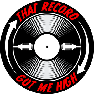 That Record Got Me High Podcast