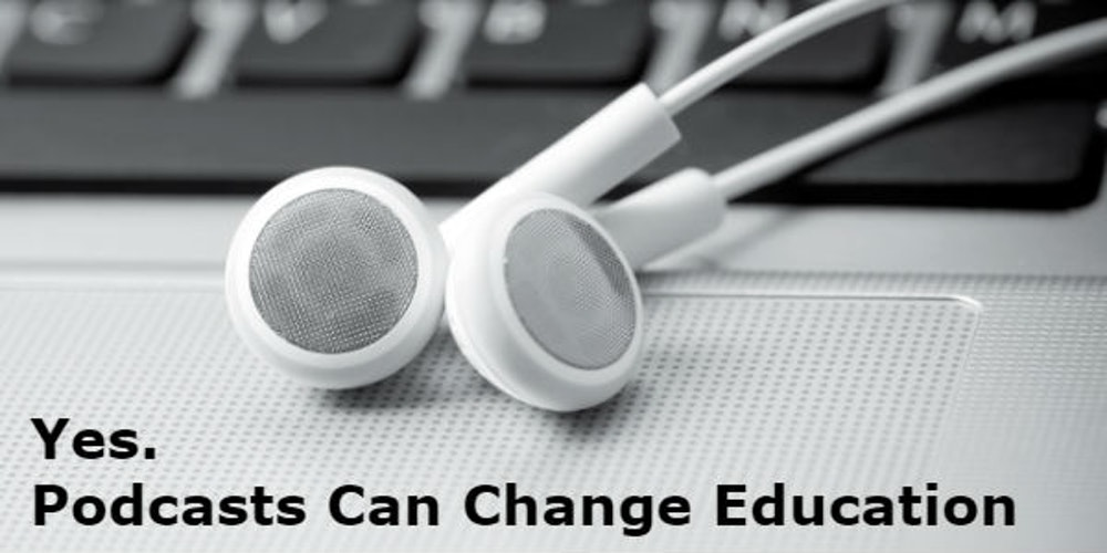 Yes. Podcasts Can Change Education