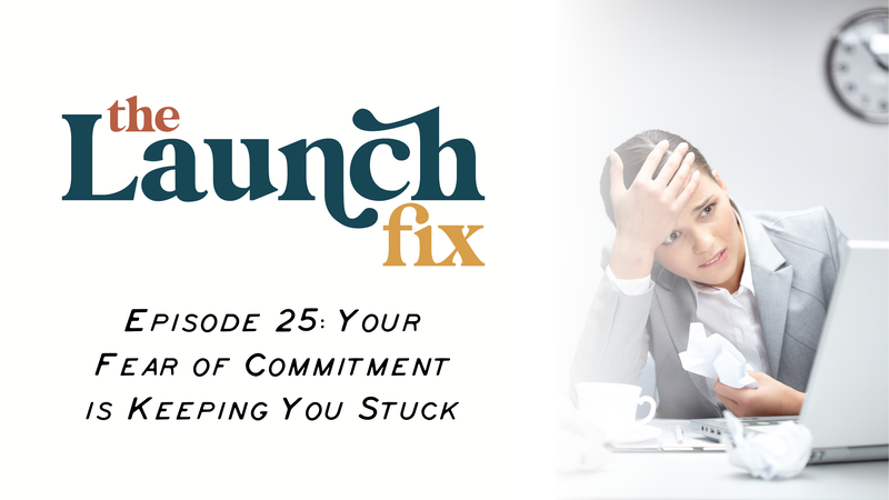 Episode 25: Your Fear of Commitment is Keeping You Stuck