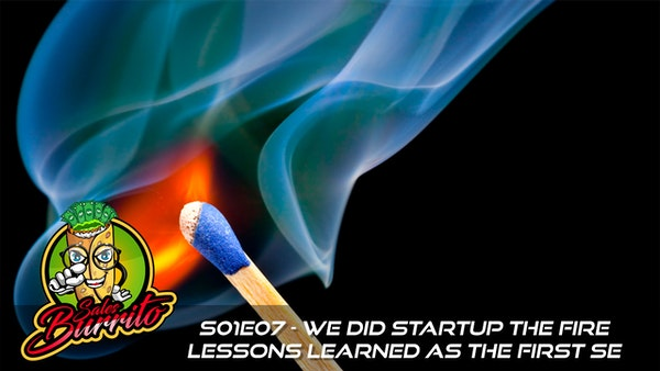 107 - We Did Startup the Fire