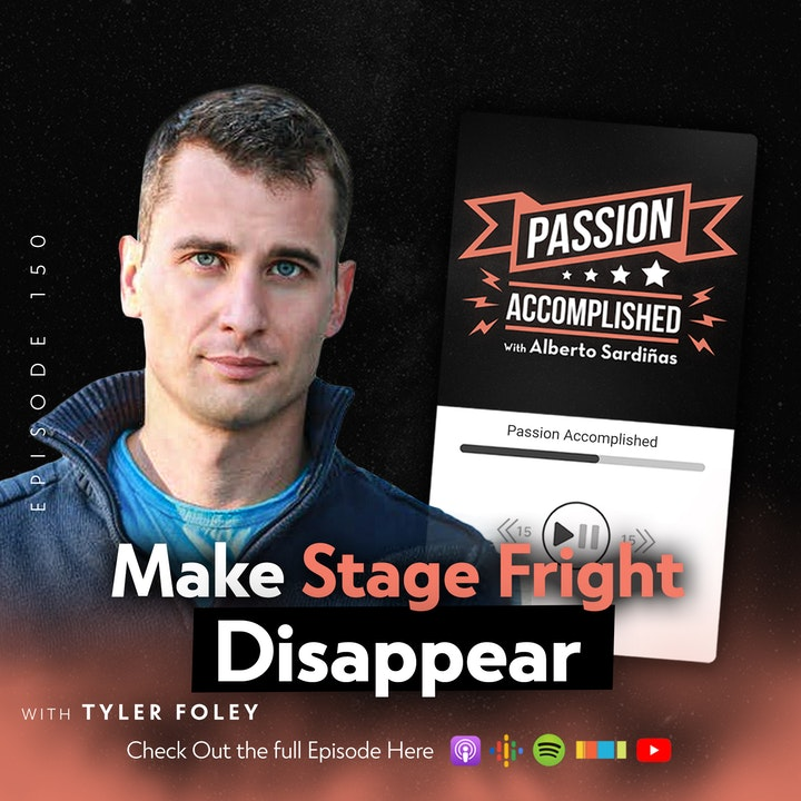 Ep. 150 - Make Stage Fright Disappear - My Convo With Tyler Foley