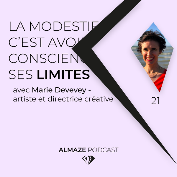 #21 La modestie c'est avoir conscience de ses limites - Marie Devevey