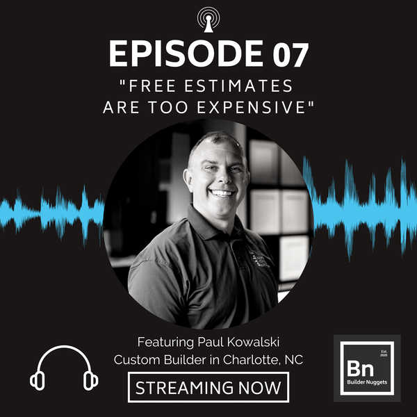 EP 07: Free Estimates Are Too Expensive with Paul Kowalski