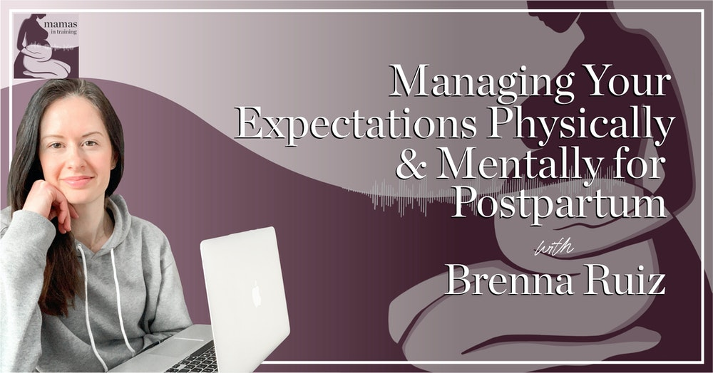 EP72- Managing Your Expectations Physically & Mentally for Postpartum with Brenna Ruiz