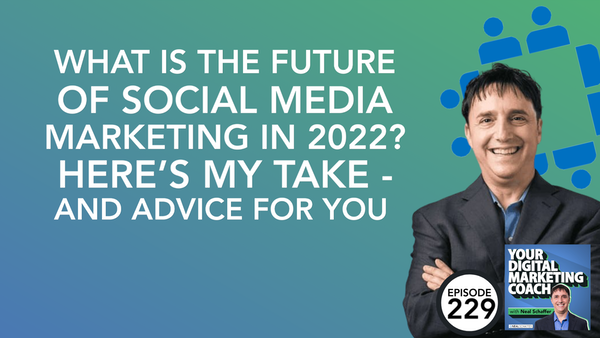 What is the Future of Social Media Marketing in 2022? Here's My Take - and Advice for You Image