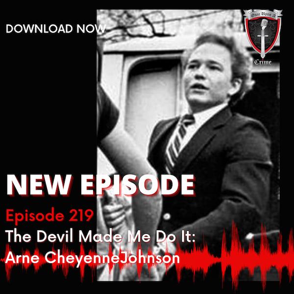 Episode 219: The Devil Made Me Do It: Arne Cheyenne Johnson