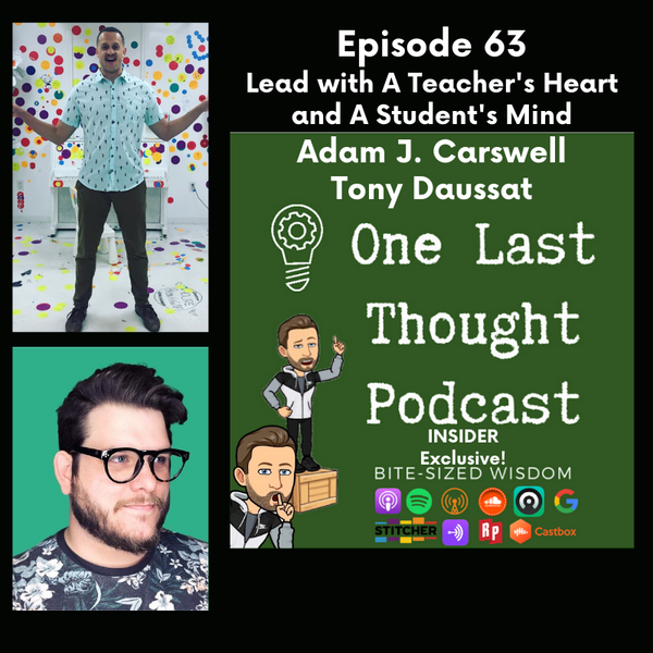 Lead with A Teacher's Heart and A Student's Mind - Tony Daussat, Adam J. Carswell - Episode 63
