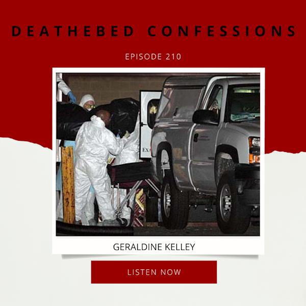 Episode 210: Deathbed Confessions: Geraldine Kelley