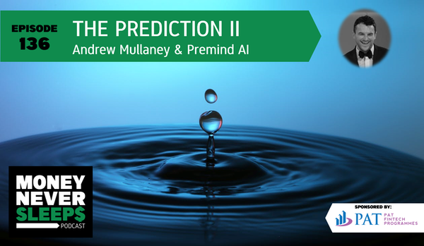 136: The Prediction II | Andrew Mullaney and Premind AI