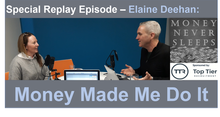 076: [Replay] Money Made Me Do It - Elaine Deehan Image