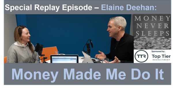 076: [Replay] Money Made Me Do It - Elaine Deehan Image