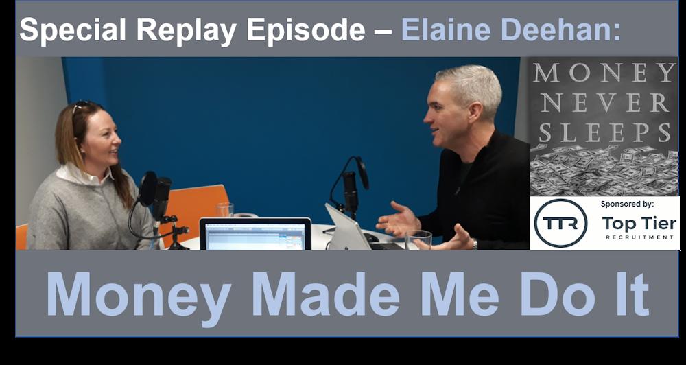 076: [Replay] Money Made Me Do It - Elaine Deehan