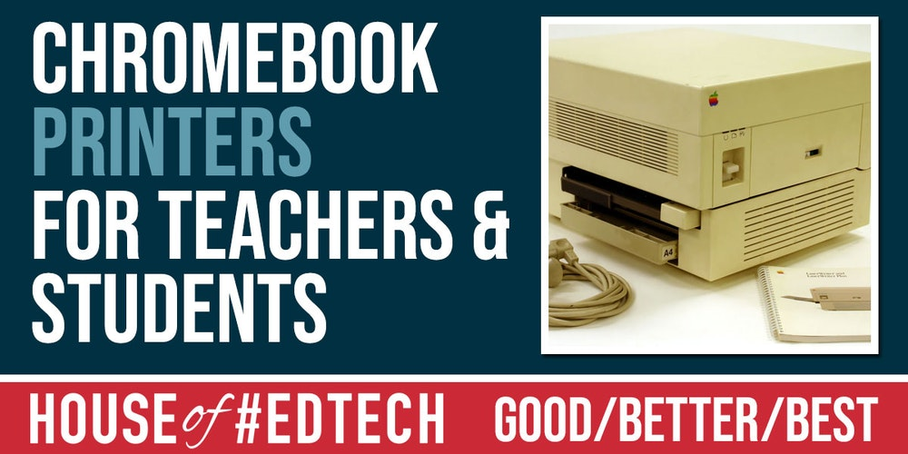 Good, Better, Best: Chromebook Printers for Teachers and Students
