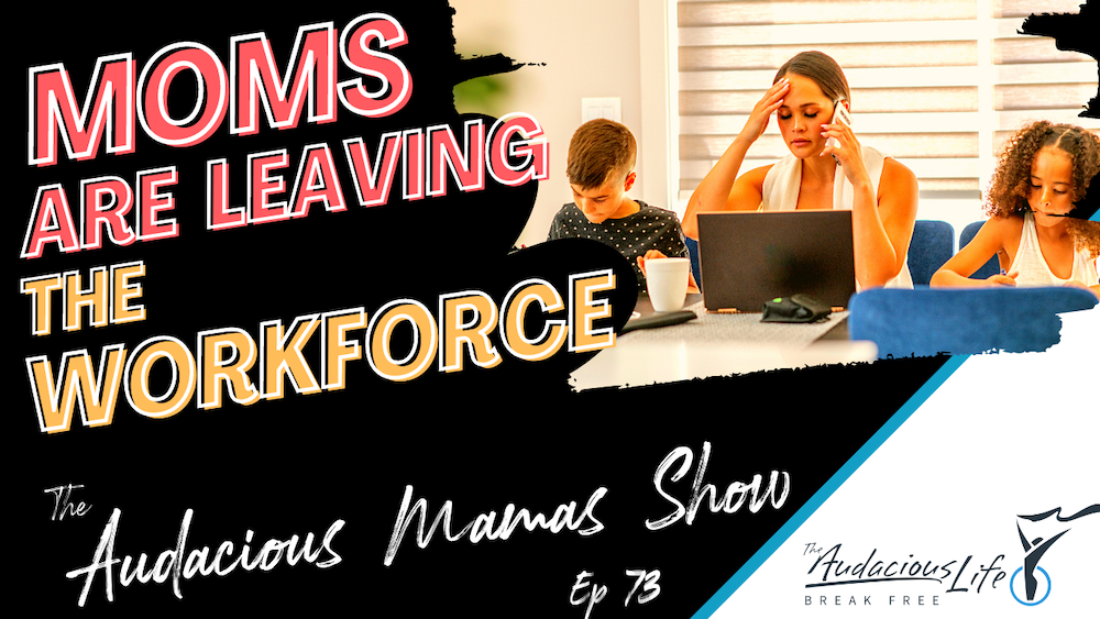 Mom's are Leaving the Workforce - Ep.73