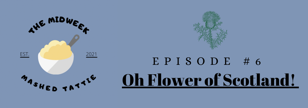 Episode 6 - Oh Flower of Scotland.