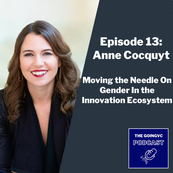 Episode 13 - Moving the Needle On Gender in the Innovation Ecosystem with Anne Cocquyt