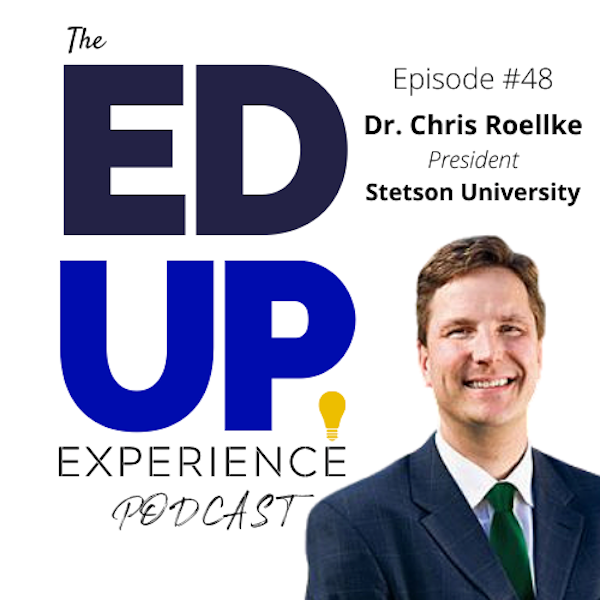 48: Kindness needs to be as Contagious as the Virus! A New Higher Education Presidency - with Dr. Chris Roellke, President, Stetson University Image