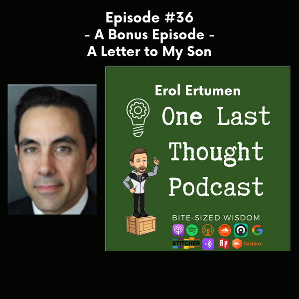 BONUS EPISODE - A Letter to My Son - Erol Ertumen - Episode 36