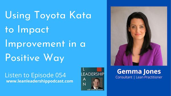 Episode 054 : Gemma Jones - Using Toyota Kata to Impact Improvement in a Positive Way Image