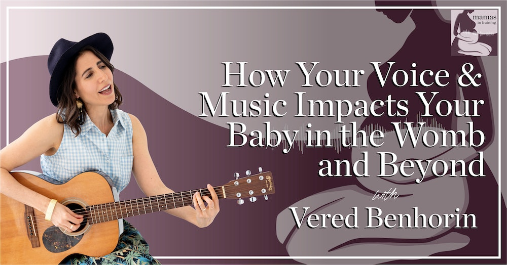 EP68- How Your Voice and Music Impacts Your Baby in the Womb and Beyond with Vered Benhorin