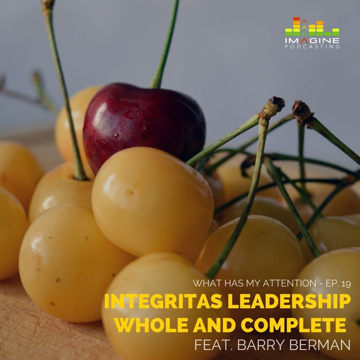 Ep. 19 Integritas Leadership: Whole and Complete with Barry Berman