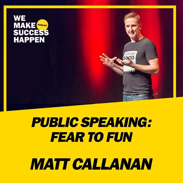 Public Speaking: Fear To Fun - Matt Callanan | Episode 40 Image
