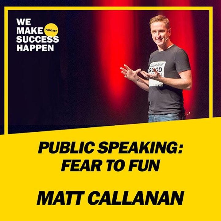 Public Speaking: Fear To Fun - Matt Callanan | Episode 40