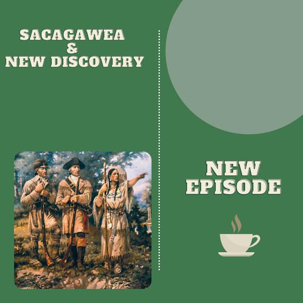 Sacagawea & New Discovery