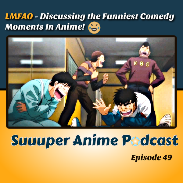 LMFAO – Discussing The Funniest Comedy Moments In Anime! | Ep.49 Image