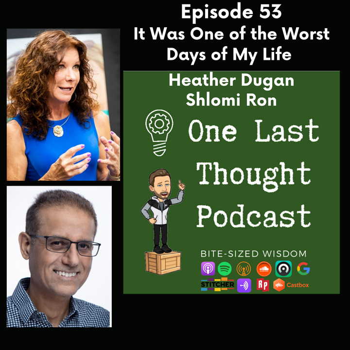 It Was One of the Worst Days of My Life - Heather Dugan, Shlomi Ron - Episode 53