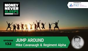 132: Jump Around   Mike Cavanaugh and Regiment Alpha