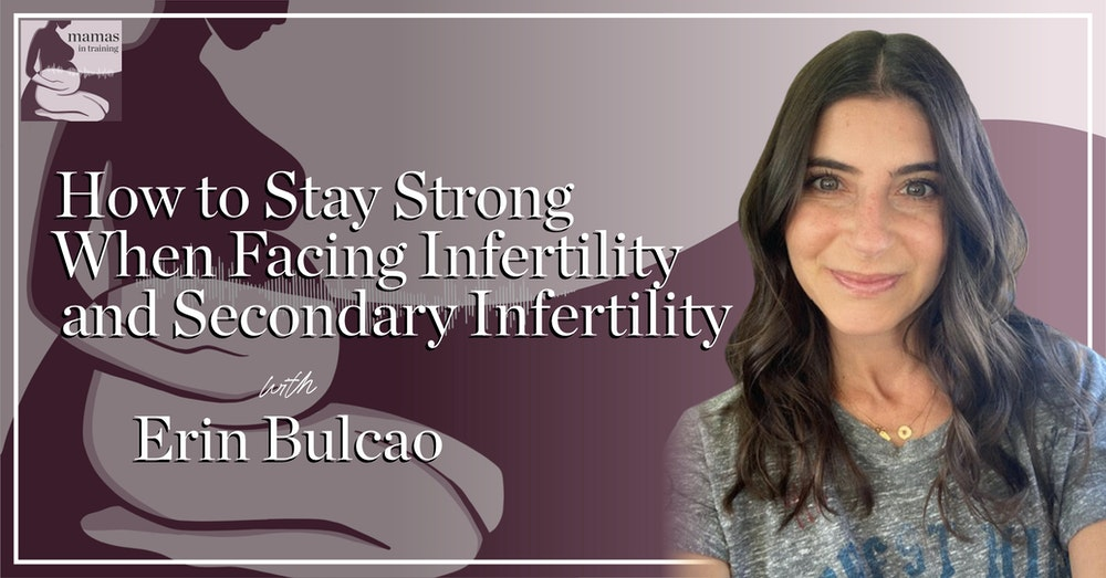 EP84- How to Stay Strong When Facing Infertility and Secondary Infertility with Erin Bulcao