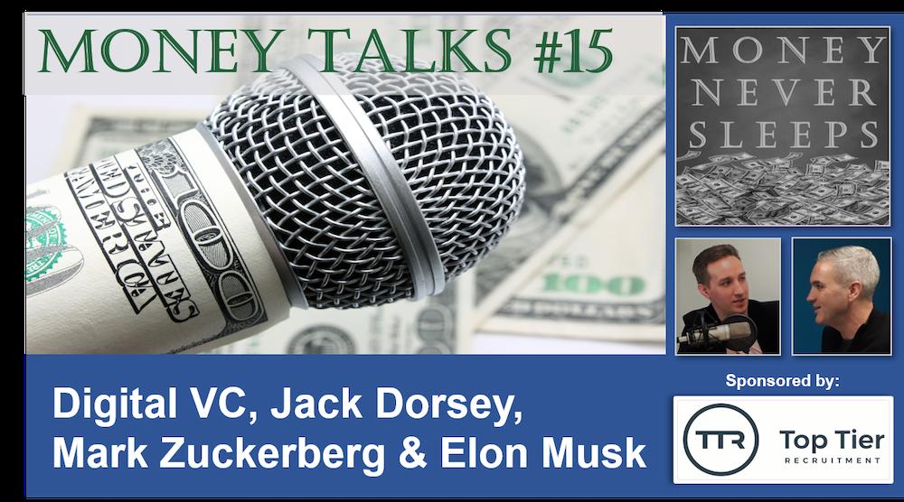 088: Money Talks #15: Digital VC, Jack Dorsey, Mark Zuckerberg and Elon Musk