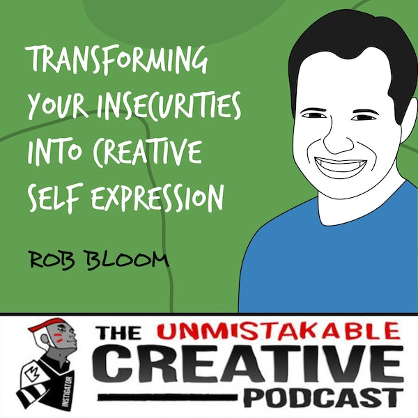 Rob Bloom | Transforming Your Insecurities into Creative Self Expression Image