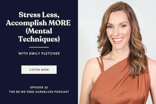 22. Stress Less, Accomplish MORE (Mental Techniques) |Emily Fletcher