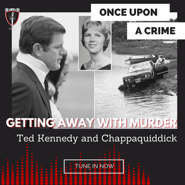 Episode 215: Getting Away With Murder: Ted Kennedy and Chappaquiddick