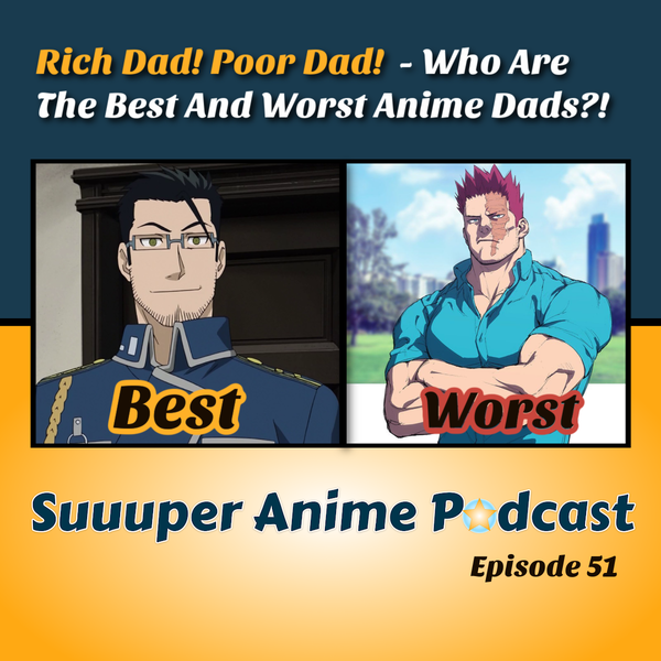 Rich Dad! Poor Dad! – Who Are The Worst and Best Anime Fathers?! Father's Day Special | Ep. 51 Image