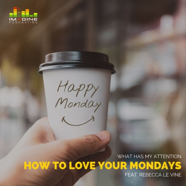 Ep. 27 Employed? Rebecca Le Vine will show you How to Love Your Mondays